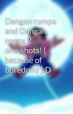Dangan rompa and Dangan ronpa 2 one-shots! ( because of boredom) }:D by scribblenotes20