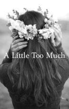 A Little Too Much by SaraRS_