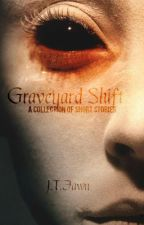 Graveyard Shift: A Collection Of Short Stories by FallenVortex