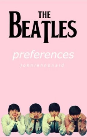 The Beatles Preferences by johnlennonaid