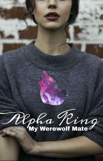 Alpha King, My Werewolf Mate (Unedited Version)