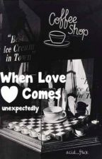 When Love Comes Unexpectedly by acid_flux