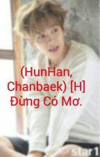 (HunHan, Chanbaek) [H] Đừng Có Mơ. by MINCUTEXINHDEP