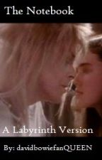 The Notebook ( A Labyrinth Version) by davidbowiefanQUEEN