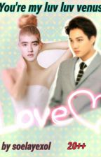 YOU'RE MY LUV LUV VENUS (20+++) by soelayexol