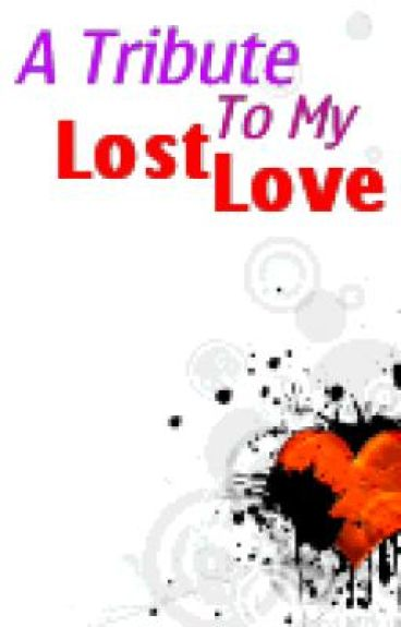 A tribute to my lost love