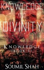 Knowledge and Divinity Book 1 : Knowledge by ShahSoumil