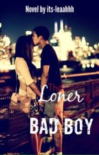 The Loner & The Bad Boy {on Hold} by forevermeleah