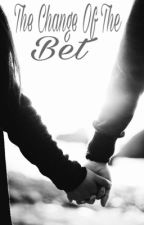 The Change of the Bet [ Book 2 ] by thatflores_girl