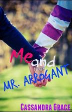 Me and Mr. Arrogant™ (To Be Published SOON.) by kisindraaaa