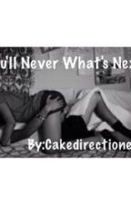 You'll Never Know What's Next by Cakedirectioners