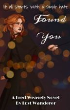 Found You (A Fred Weasley Story) by that_sassgirl