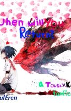 When will you return? [ Kaneki X Touka / Touken ] by GhoulEren
