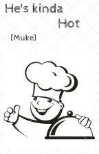 He's kinda Hot  [Muke] by Storywritten01