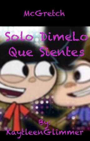 McGretch: solo dime lo que sientes by KaytleenGlimmer