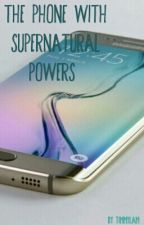 The Phone with Supernatural Powers by TimmyLam