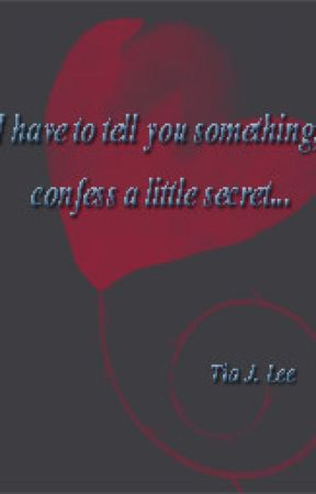 I Have To Tell You Something, Confess A Little Secret... by tiajlee