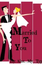 Married to you by aint_my_type