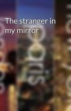 The stranger in my mirror by TravelManiac