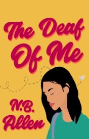 The Deaf of Me (#Wattys2016) by redtopic127