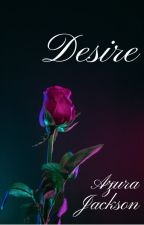 Desire (Currently Editing!) by JustAzura