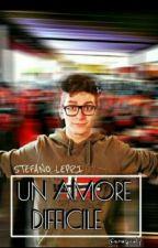 un amore difficile||Stefano Lepri         [In Fase Di Revisione] by nowgiiuly