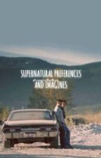 Supernatural Preferences and Imagines by rewritestars
