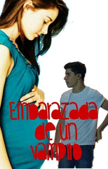 Embarazada de un vampiro. [Jesús Oviedo]❌EDITANDO❌