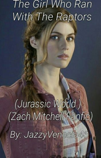 The Girl Who Ran With The Raptors (Jurassic World Zach Fanfic)