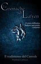 LE CRONACHE DI LAFYEN - IL TRADIMENTO DEL CUSTODE [2° LIBRO] #Links by Conodioeamore