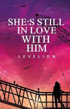 She's Still In love With Him (HBB #1 Book 2) by Levelion