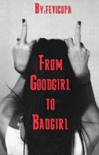 Vom Goodgirl zum Badgirl by fevicopa