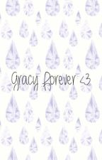 Gracy Forever <3 by ItzDaWendyBae