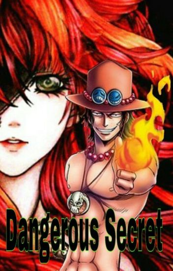Dangerous Secret [One Piece Ace FF]