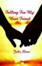 Falling for my best friend by JulieSlone1297
