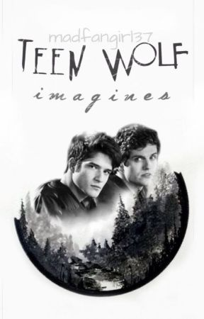 Teen wolf imagines by madfangirl37