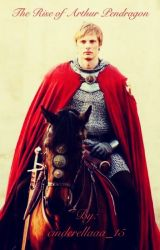 The Rise of Arthur Pendragon by doctormerlocked