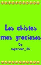 Los chistes mas graciosos by superstar_26