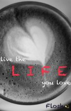 LIFE by Flosh3