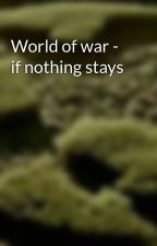 World of war - if nothing stays by TvP_Girls