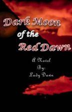 Dark Moon of the Red Dawn by LadyDawn