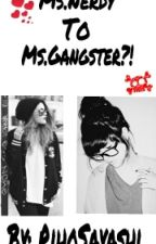 Ms.Nerdy To Ms.Gangster?! by RihoSayashi
