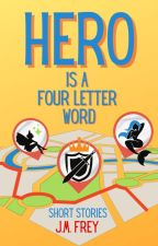 Hero is a Four Letter Word by JmFrey