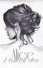 ALICE: A Beautiful Curse by PreppyNerd