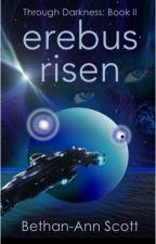 Erebus Risen (Through Darkness Book II) by Mithrandir01