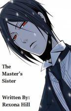 The Master's Sister (Sebastian x Reader) by RexonaHill