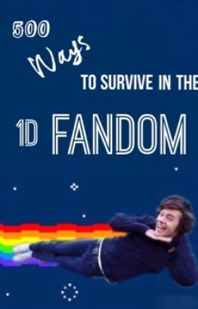500 Ways to Survive In The 1D Fandom by CupcakeDreamzz