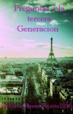 Preguntas a la tercera Generacion : ) by GeneHermsRosie1998