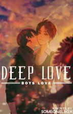 Deep Love (Boy x Boy) by SomeoneLikeK