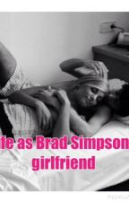 Life as Brad Simpsons girlfriend by Mrs_simpson1234